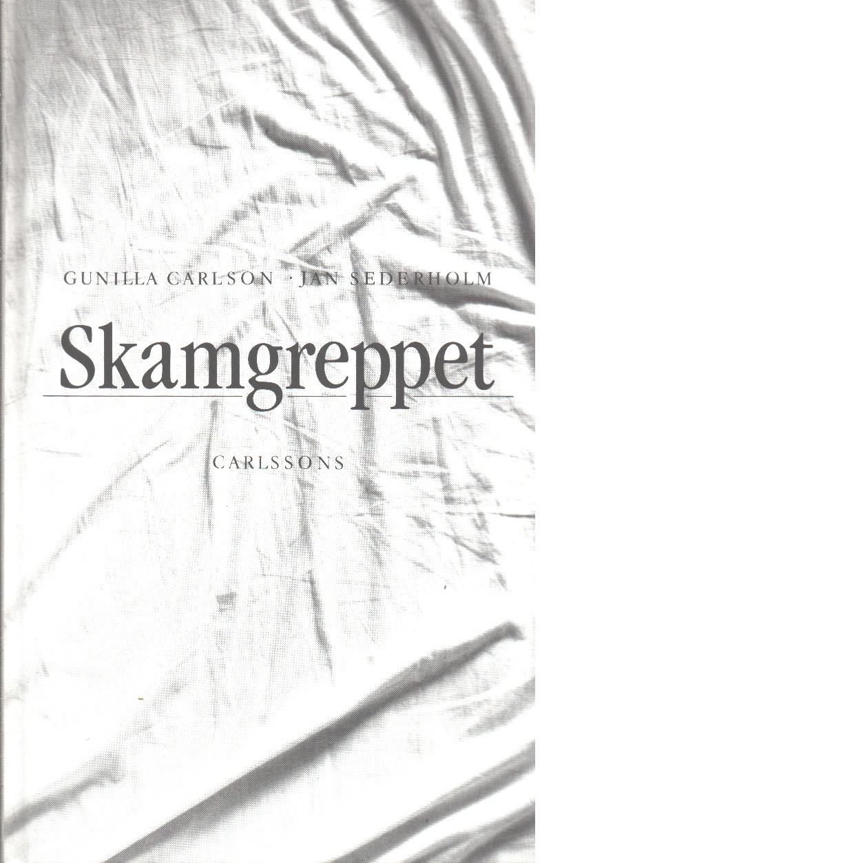 Skamgreppet - Carlson, Gunilla och Sederholm, Jan,