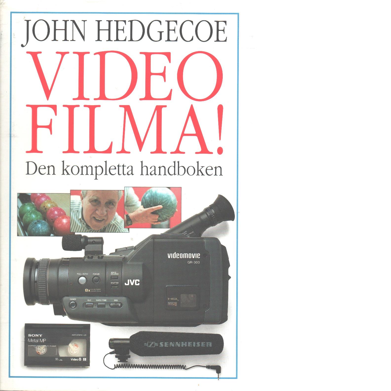 Videofilma! : [den kompletta handboken] - Hedgecoe, John