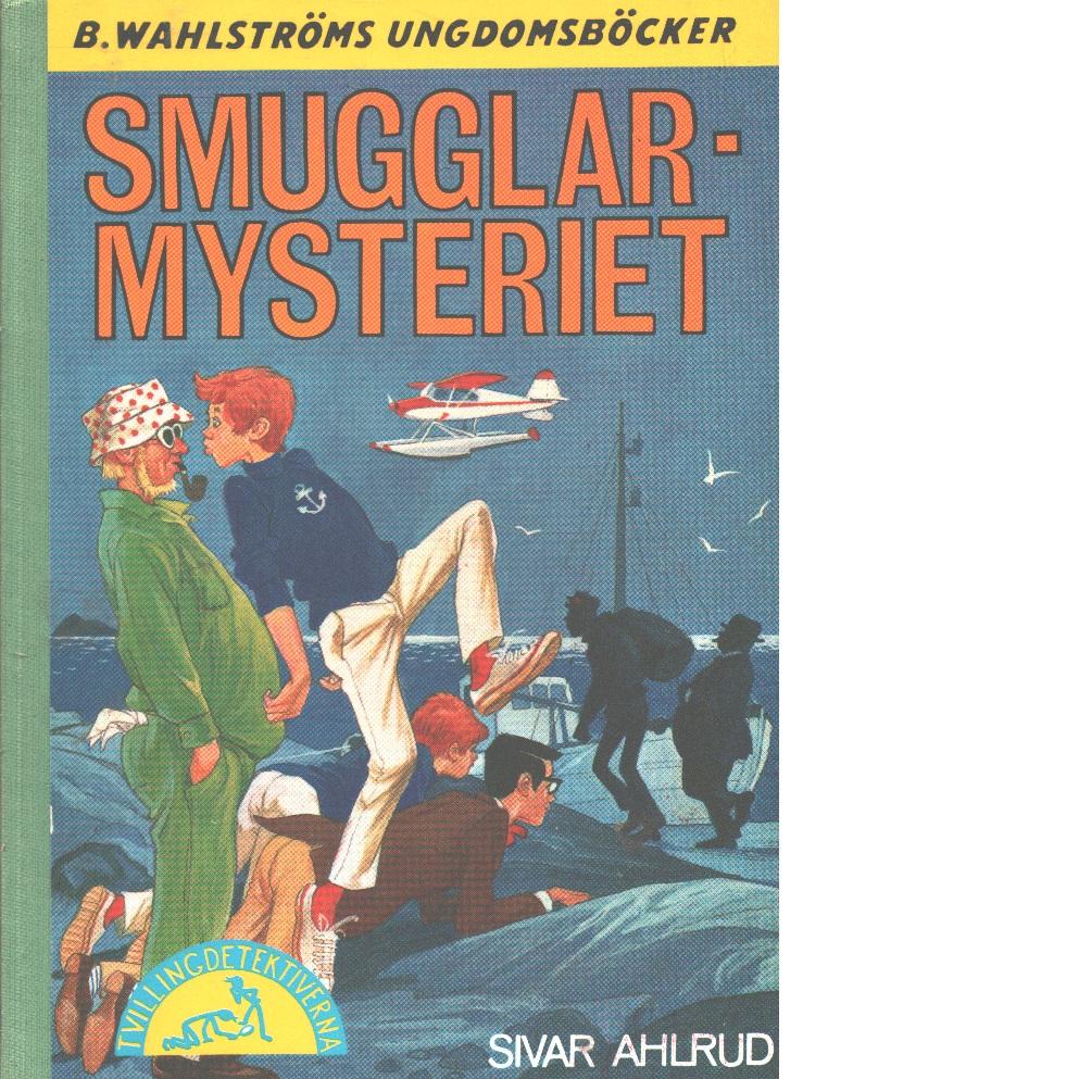 Smugglar-mysteriet  : [tvillingdetektiverna] - Ahlrud, Sivar