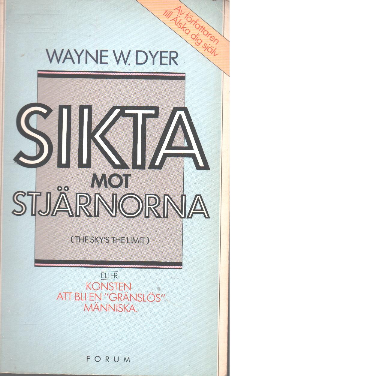"""Sikta mot stjärnorna eller Konsten att bli en """"gränslös"""" människa - Dyer, Wayne W."""