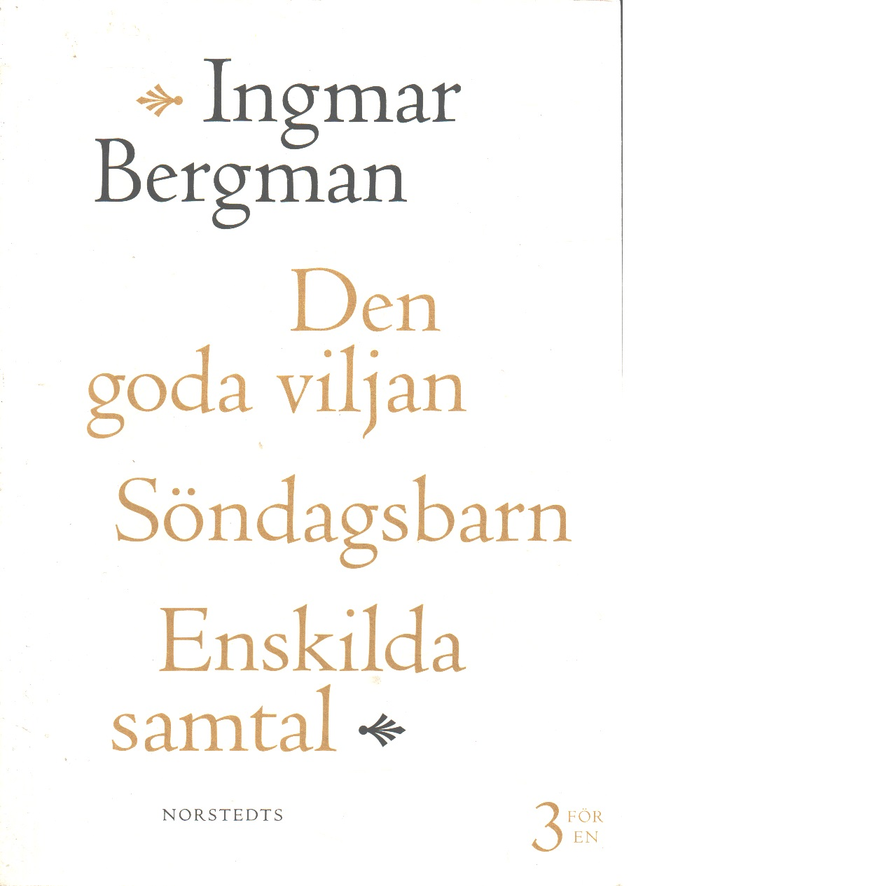 Den goda viljan ; Söndagsbarn ; Enskilda samtal - Bergman, Ingmar