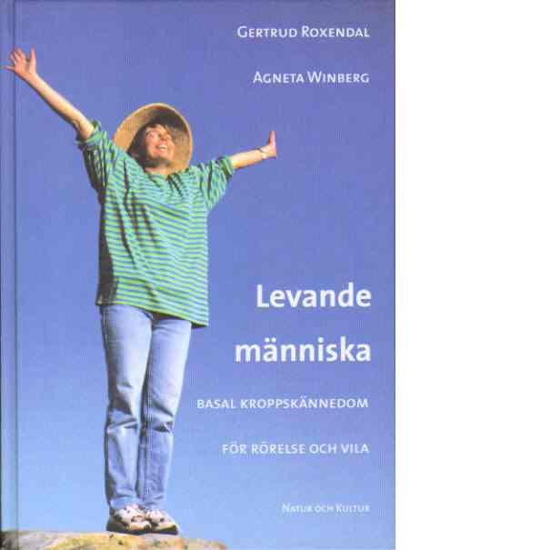 Levande människa : basal kroppskännedom för rörelse och vila - Roxendal, Gertrud och Winberg, Agneta