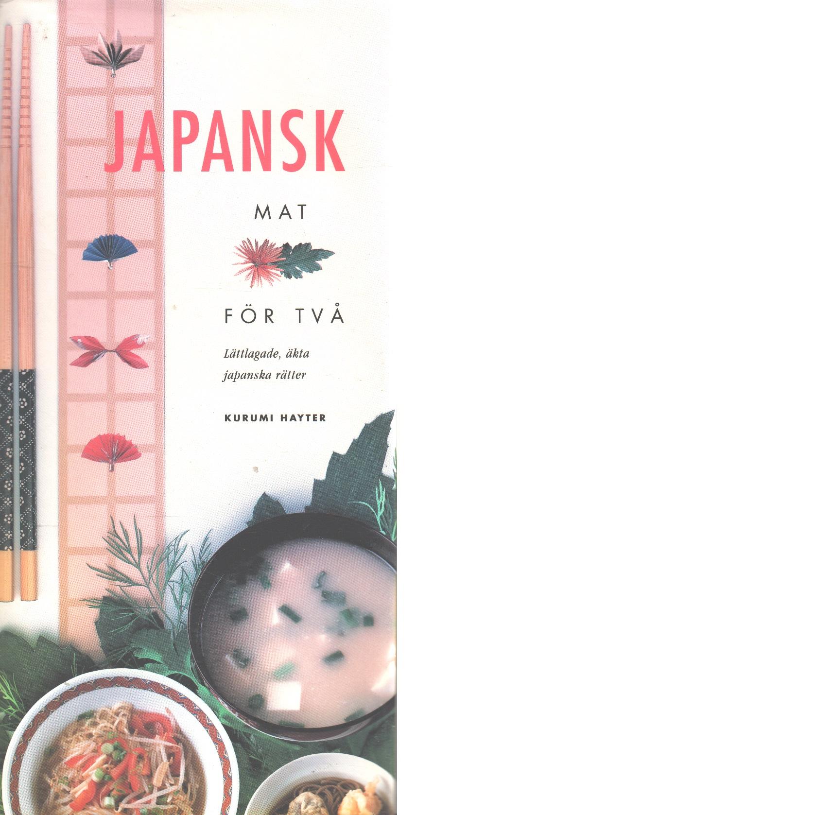 Japansk mat för två : lättlagade, äkta japanska rätter - Hayter, Kurumi