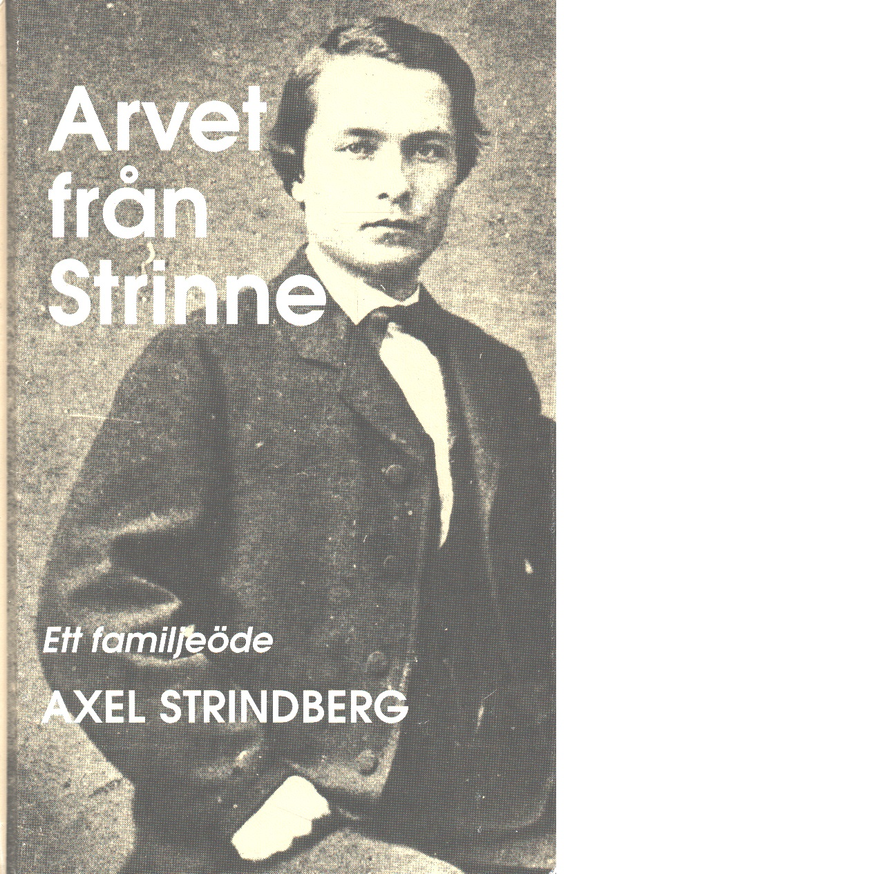 Arvet från Strinne : ett familjeöde - Strindberg, Axel