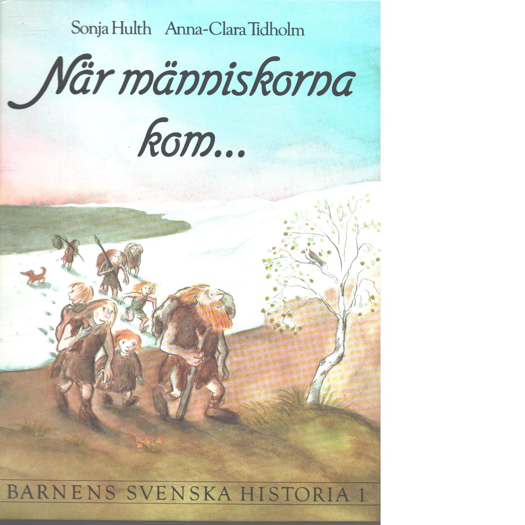 Barnens svenska historia 1 När människorna kom - Hulth, Sonja