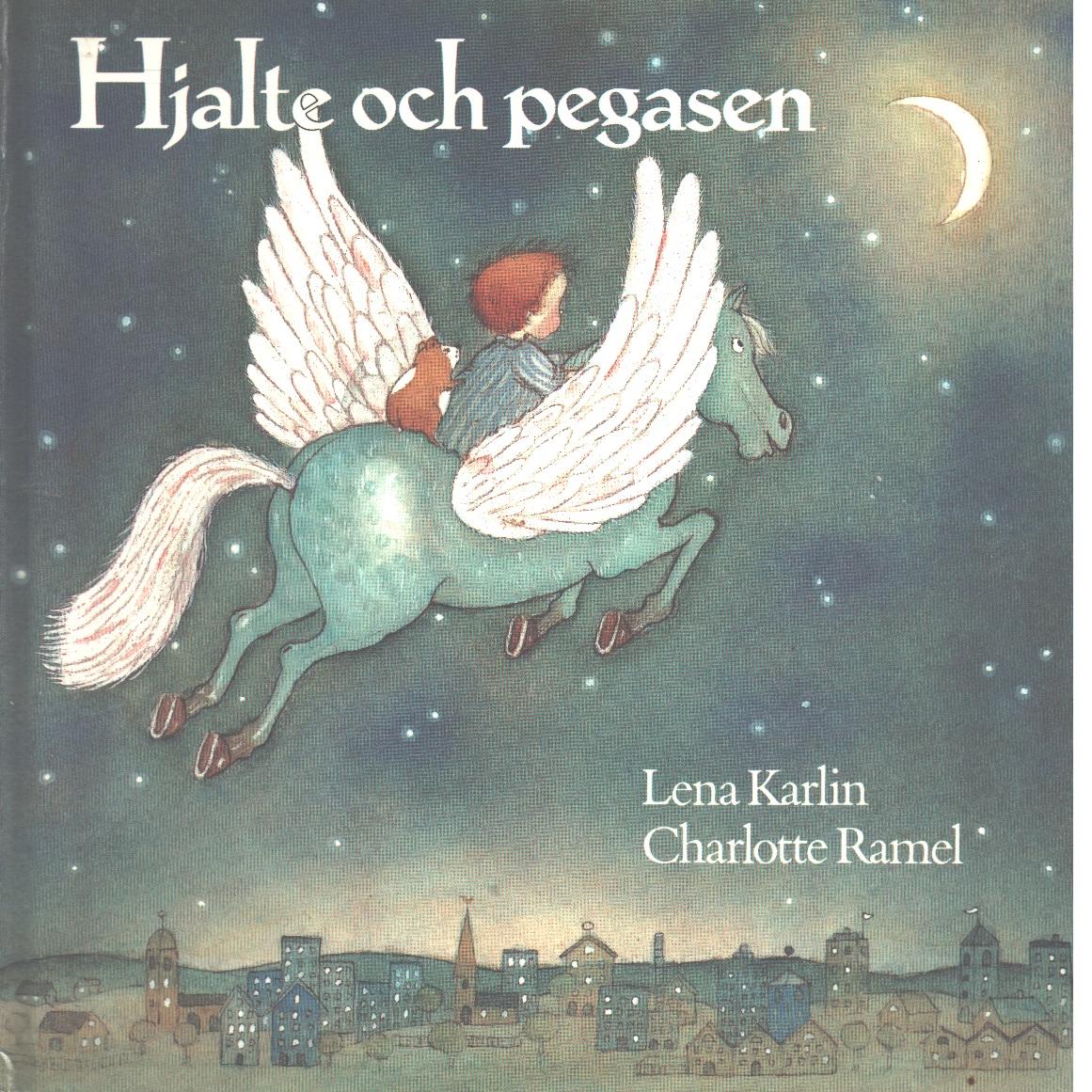Hjalte och pegasen - Karlin, Lena, och Ramel, Charlotte