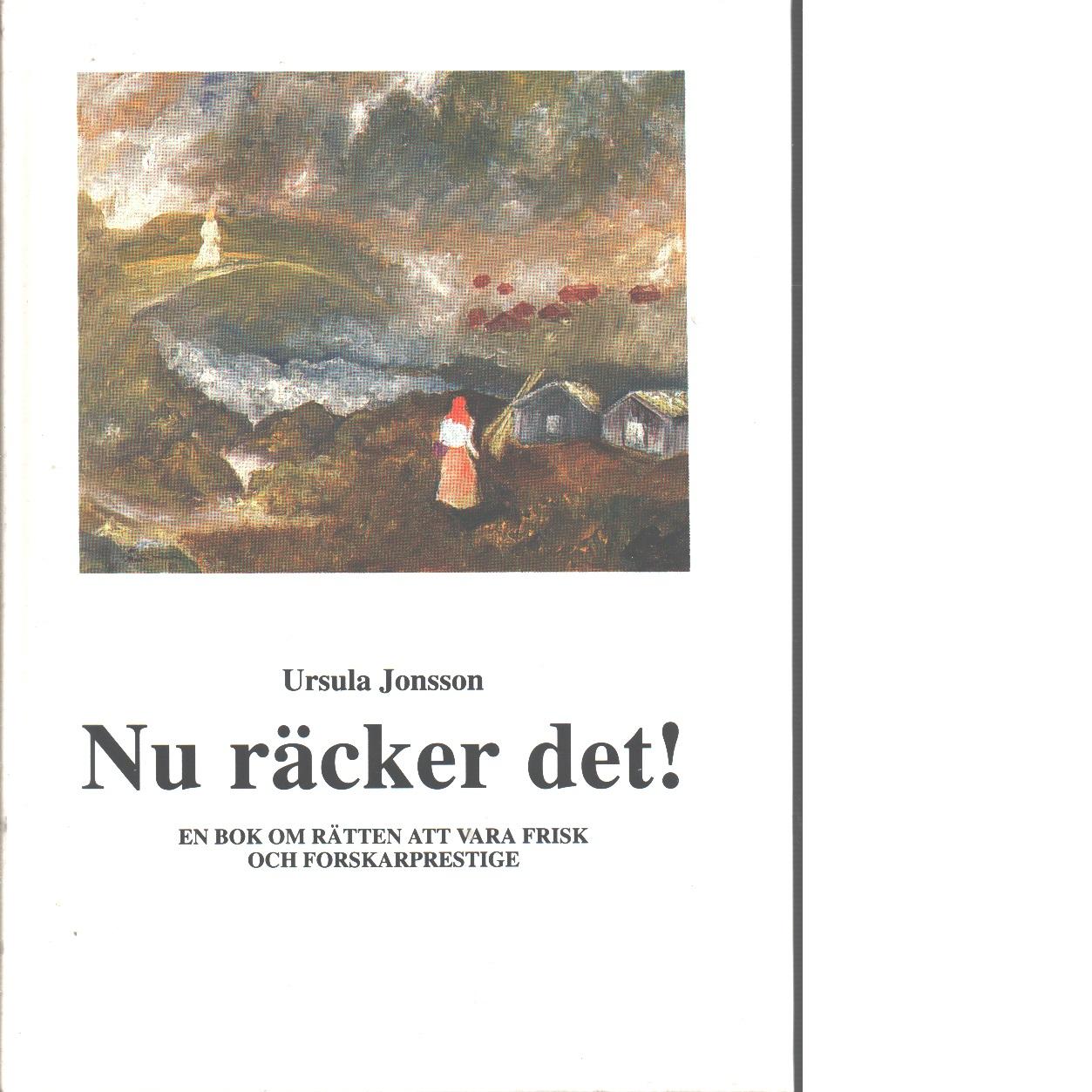 Nu räcker det! : en bok om rätten att vara frisk och forskarprestige - Jonsson, Ursula
