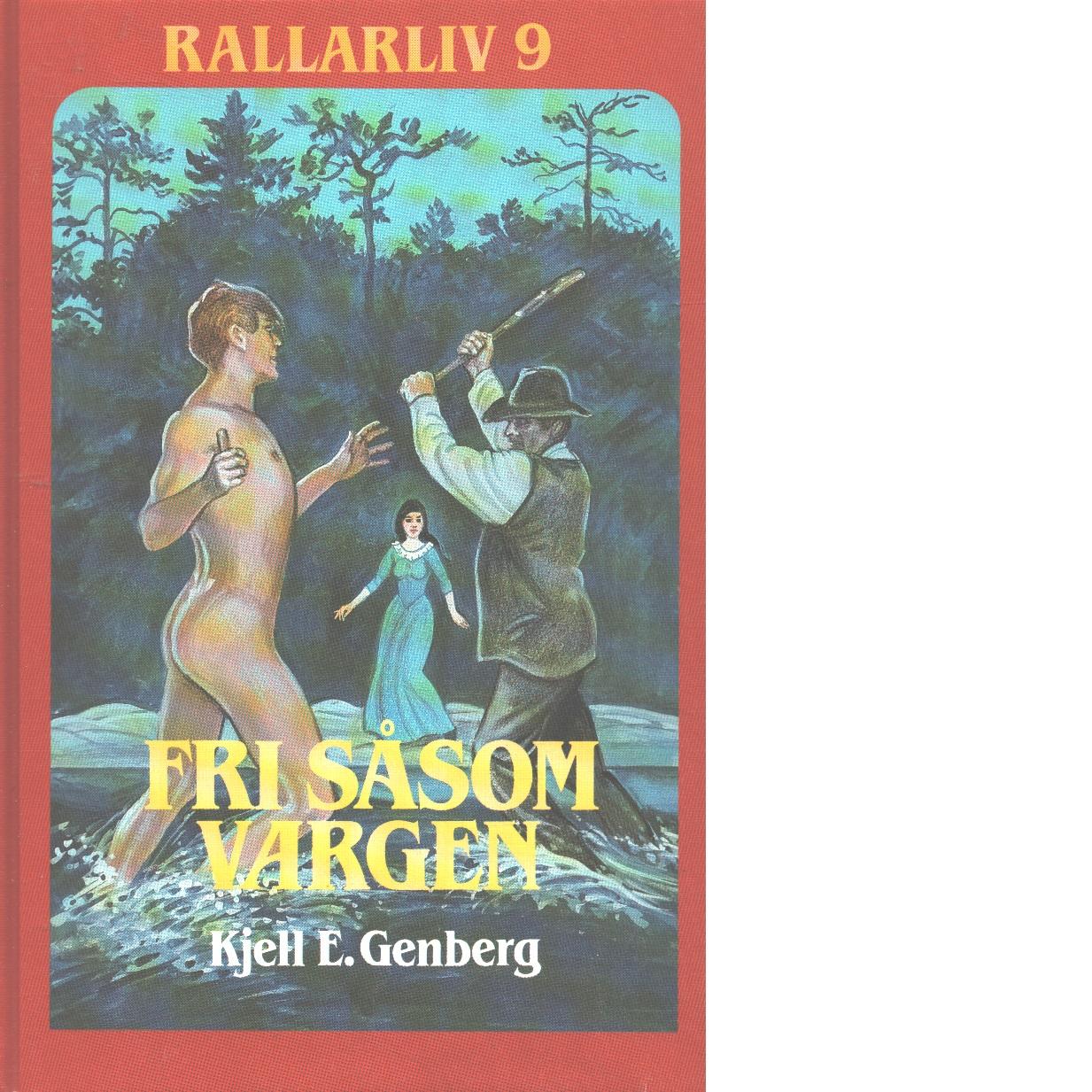 Rallarliv 9 : Fri såsom vargen - Genberg, Kjell E.