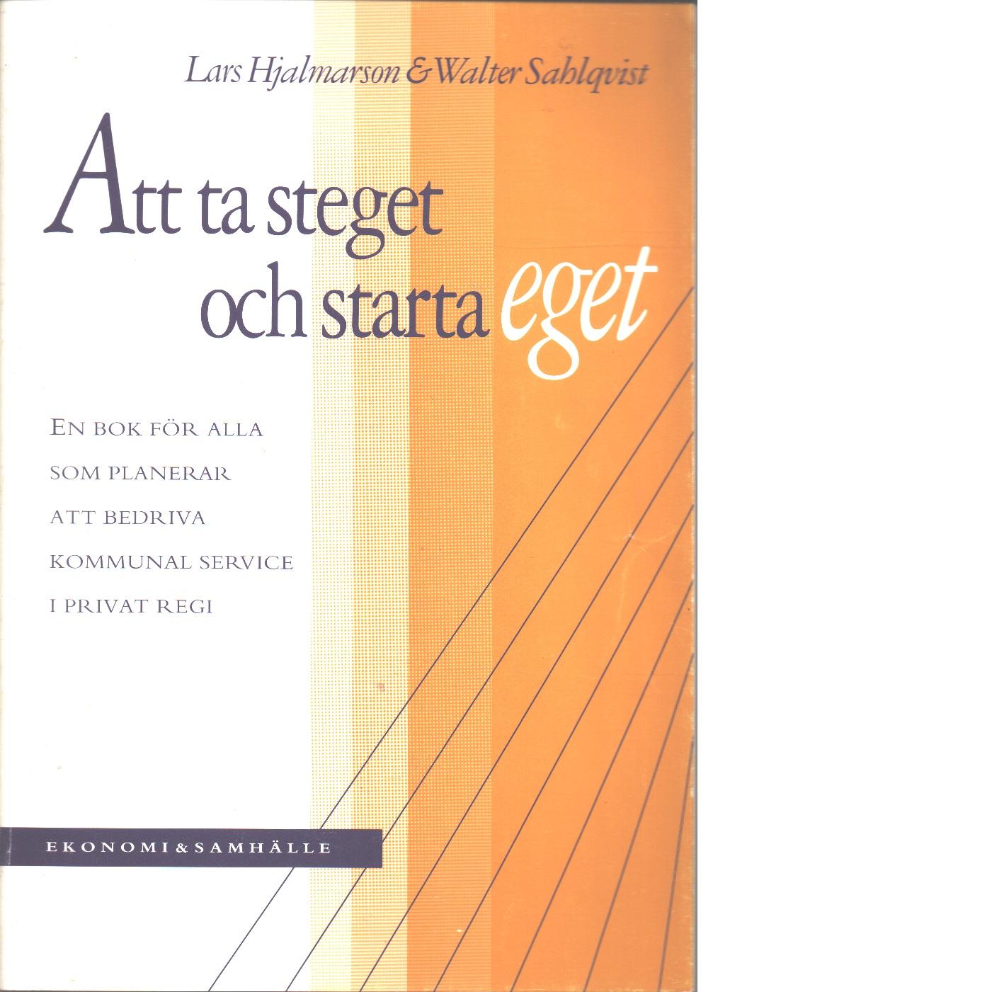 Att ta steget och starta eget - Hjalmarson, Lars och Sahlqvist, Walter