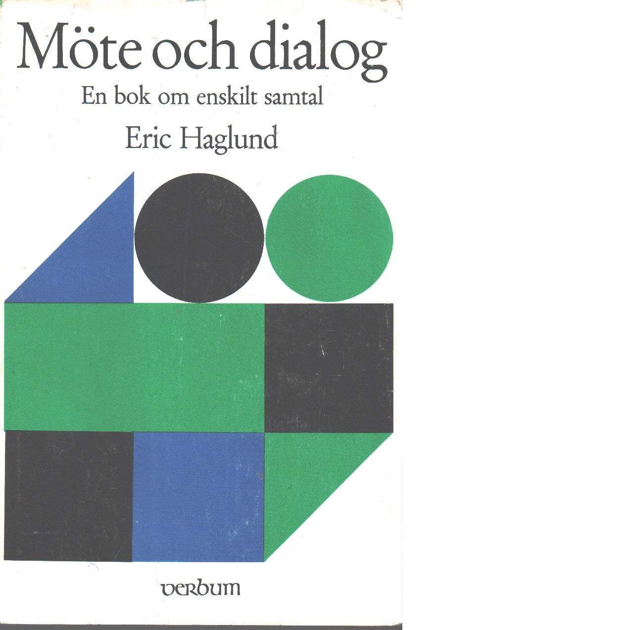 Möte och dialog : en dialog om enskilt samtal - Haglund, Eric