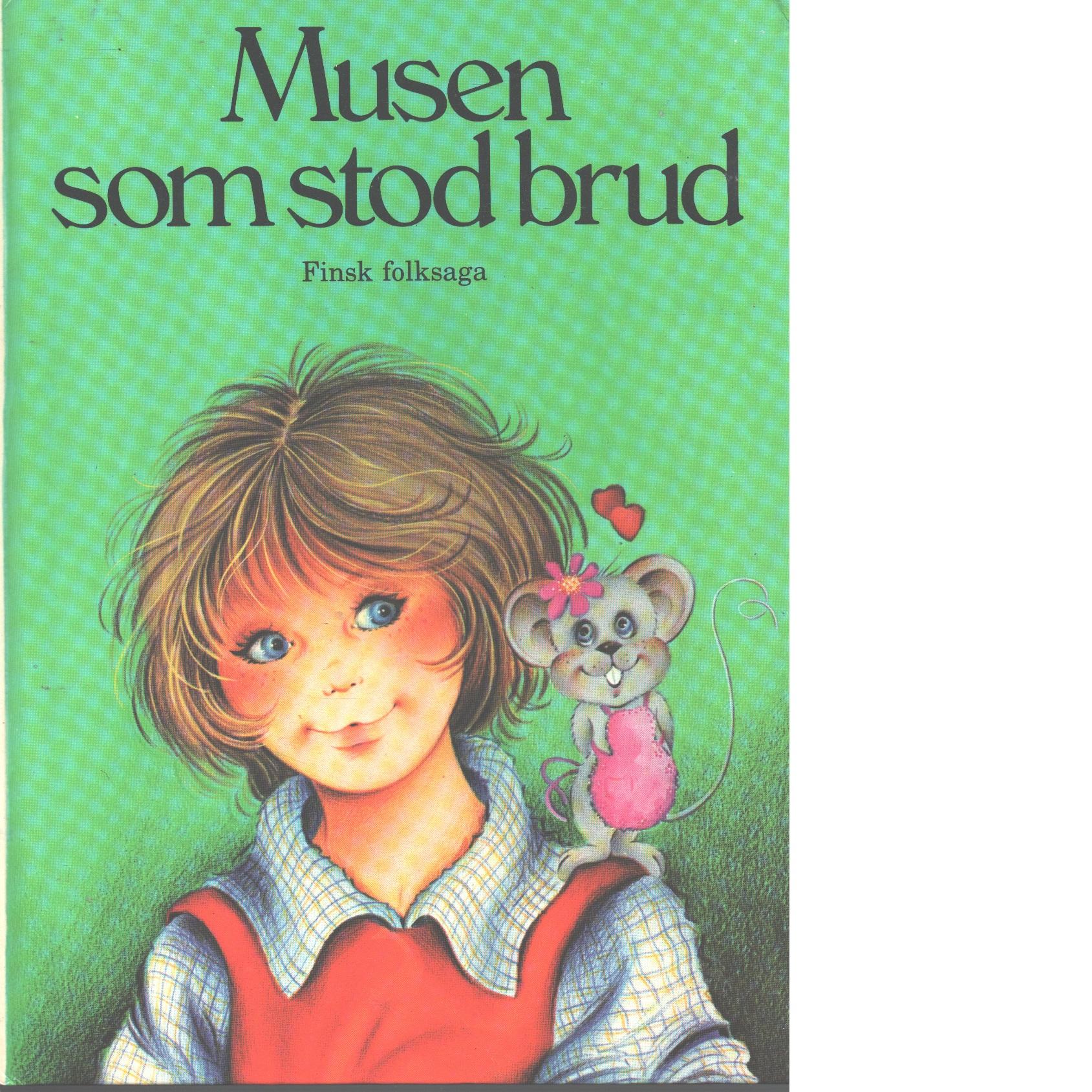 Musen som stod brud : finsk folksaga - Red.