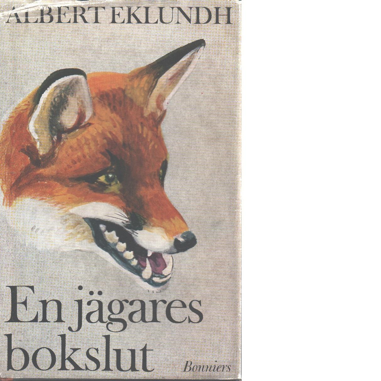 En jägares bokslut - Eklundh, Albert