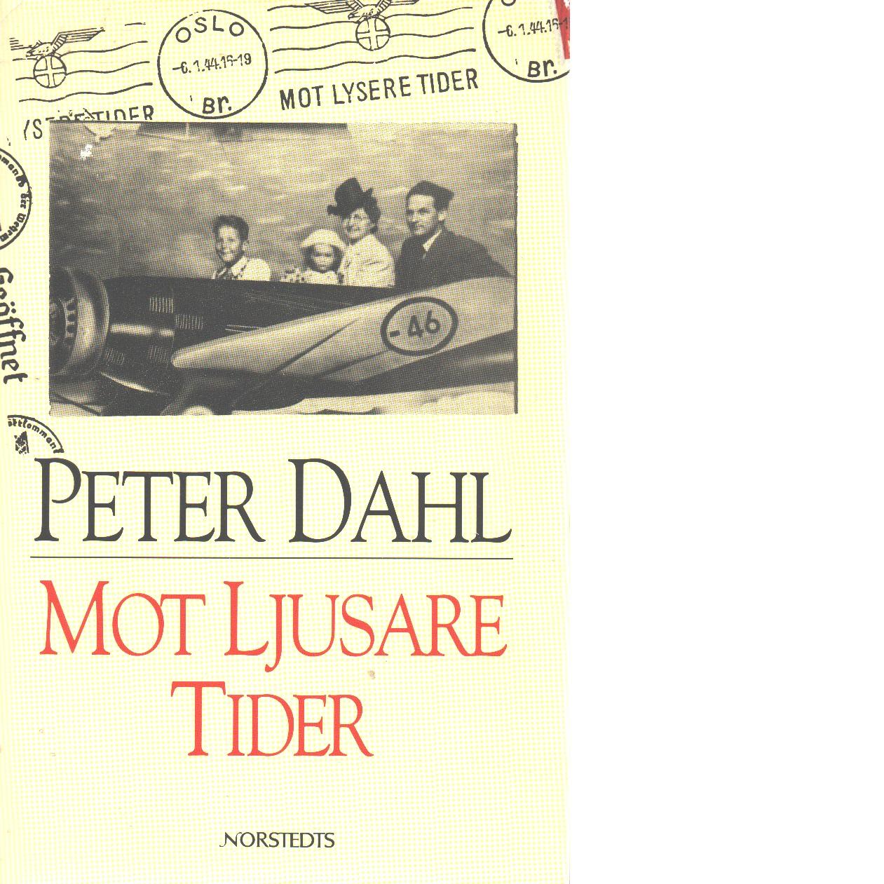 Mot ljusare tider - Dahl, Peter