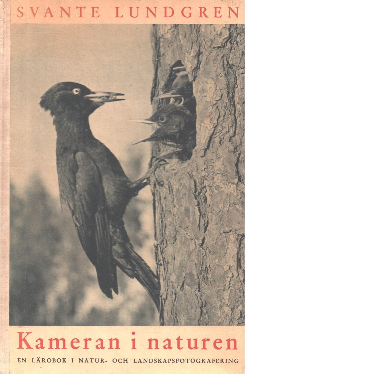 Kameran i naturen : en lärobok i natur- och landskapsfotografering. - Lundgren, Svante