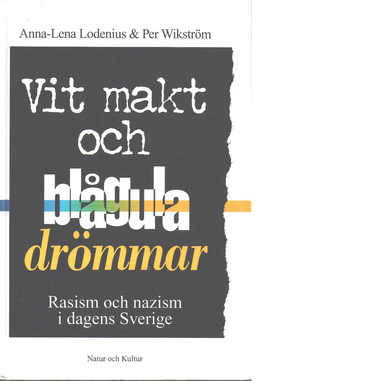 Vit makt och blågula drömmar : rasism och nazism i dagens Sverige - Lodenius, Anna-Lena och Wikström, Per