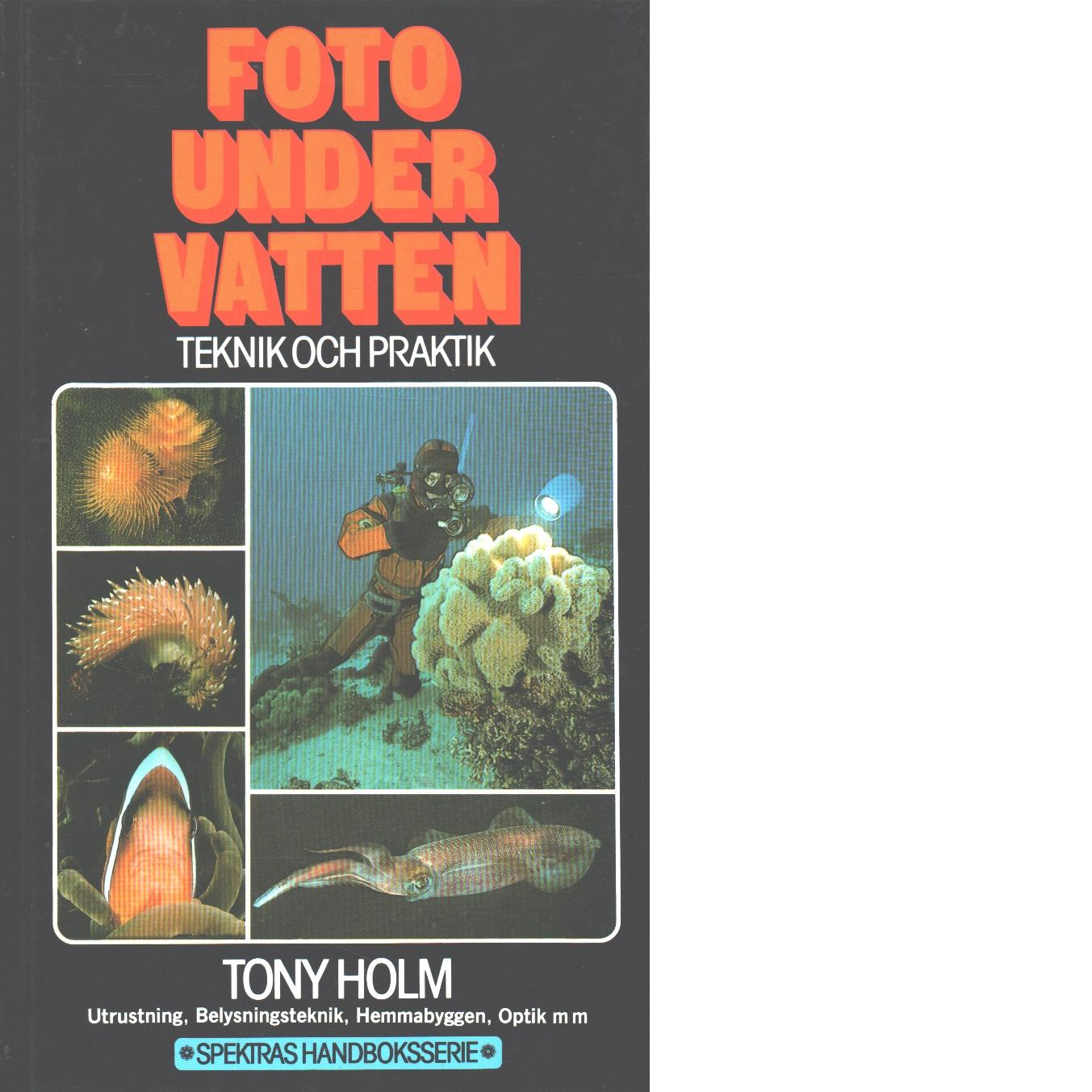 Foto under vatten : teknik och praktik - Holm, Tony