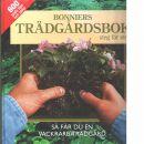Bonniers trädgårdsbok steg för steg - så får du en vackrare trädgård - Red.