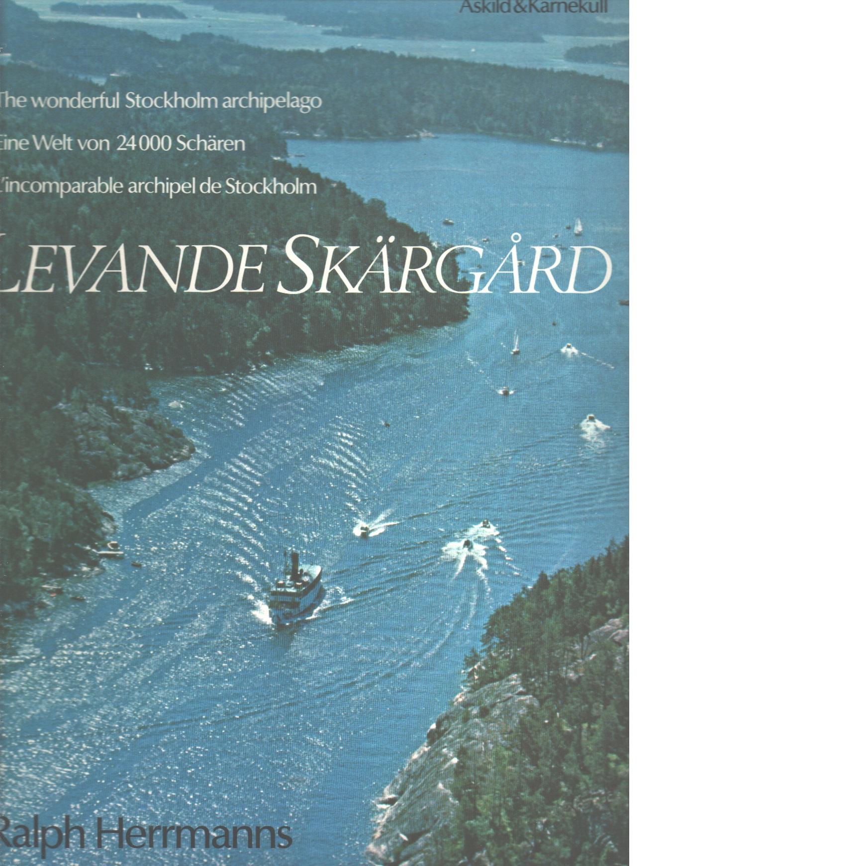 Levande skärgård : the wonderful Stockholm archipelago : eine Welt von 24 000 Schären : l'incomparable archipel de Stockholm - Herrmanns, Ralph