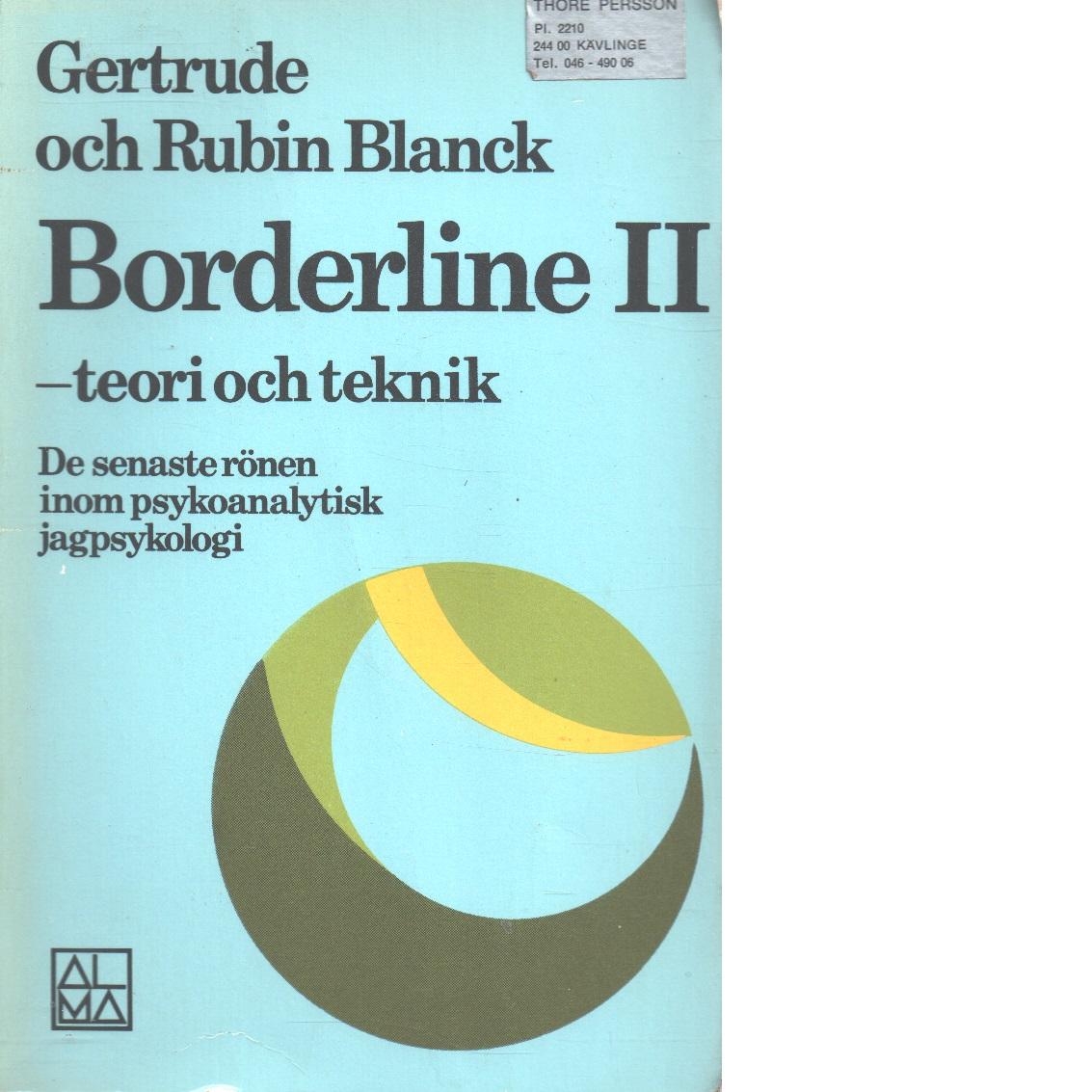 Borderline. 2, Teori och teknik : de senaste rönen inom psykoanalytisk jagpsykologi - Blanck, Gertrude  och Blanck, Rubin