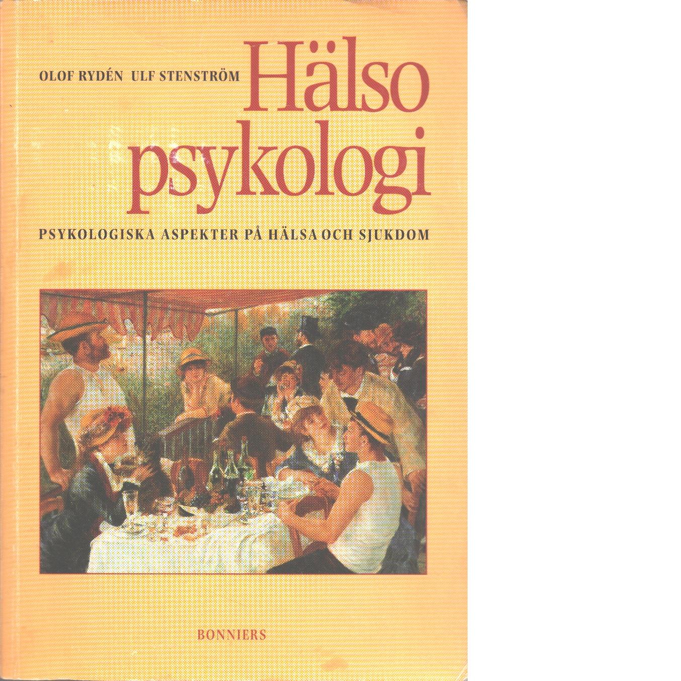 Hälsopsykologi : psykologiska aspekter på hälsa och sjukdom - Rydén, Olof och Stenström, Ulf
