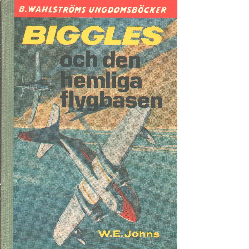 Biggles och den hemliga flygbasen - Johns, William Earl