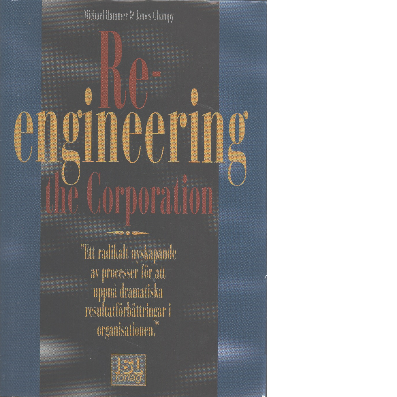 Reengineering the corporation - Hammer, Michael och Champy, James