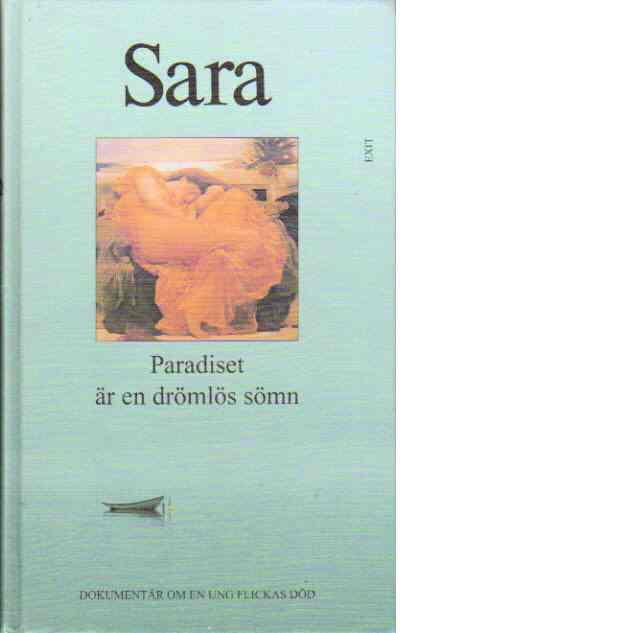 Sara. del 3, Paradiset är en drömlös sömn : dokumentär om slutet för aids-sjuka Sara - Johansson, Bengt, pseud.