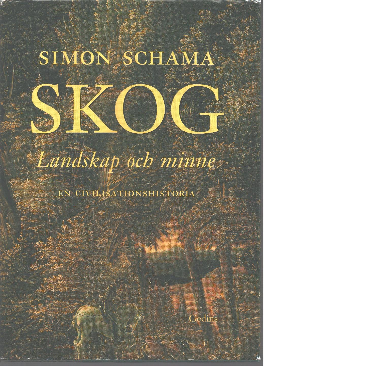 Skog : landskap och minne : en civilisationshistoria - Schama, Simon