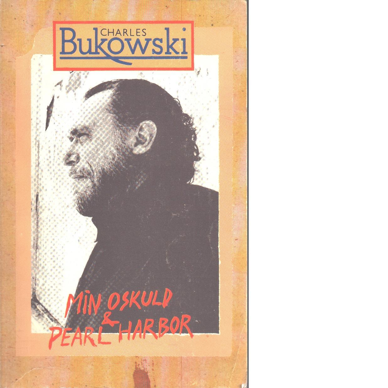 Min oskuld & Pearl Harbor - Bukowski, Charles
