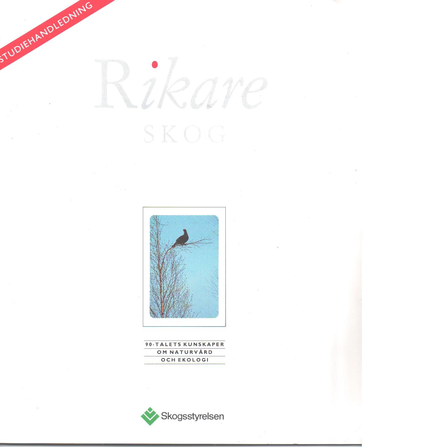 Rikare skog : 90-talets kunskaper om naturvård och ekologi. Studiehandledning - Red.