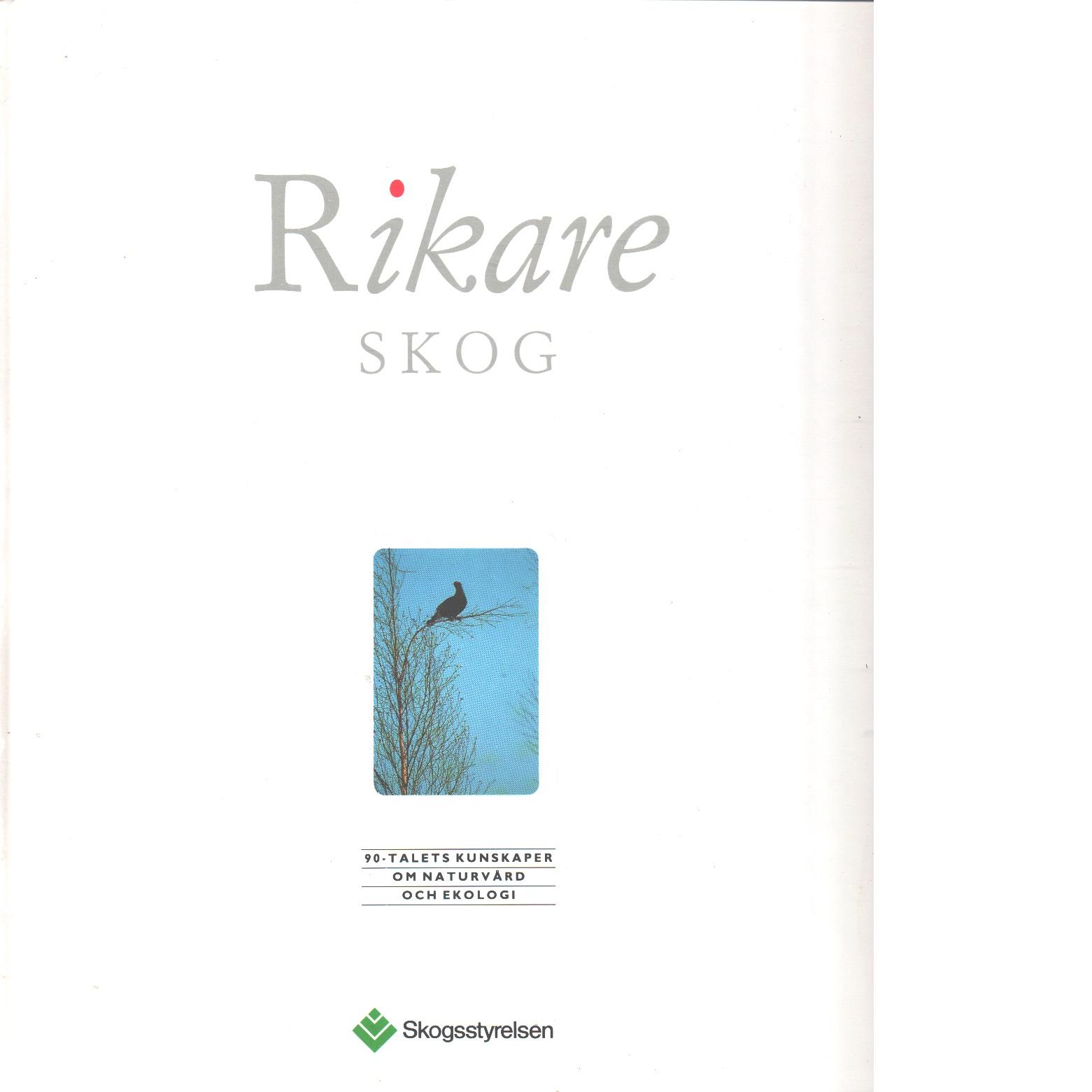 Rikare skog : 90-talets kunskaper om naturvård och ekologi - Red.