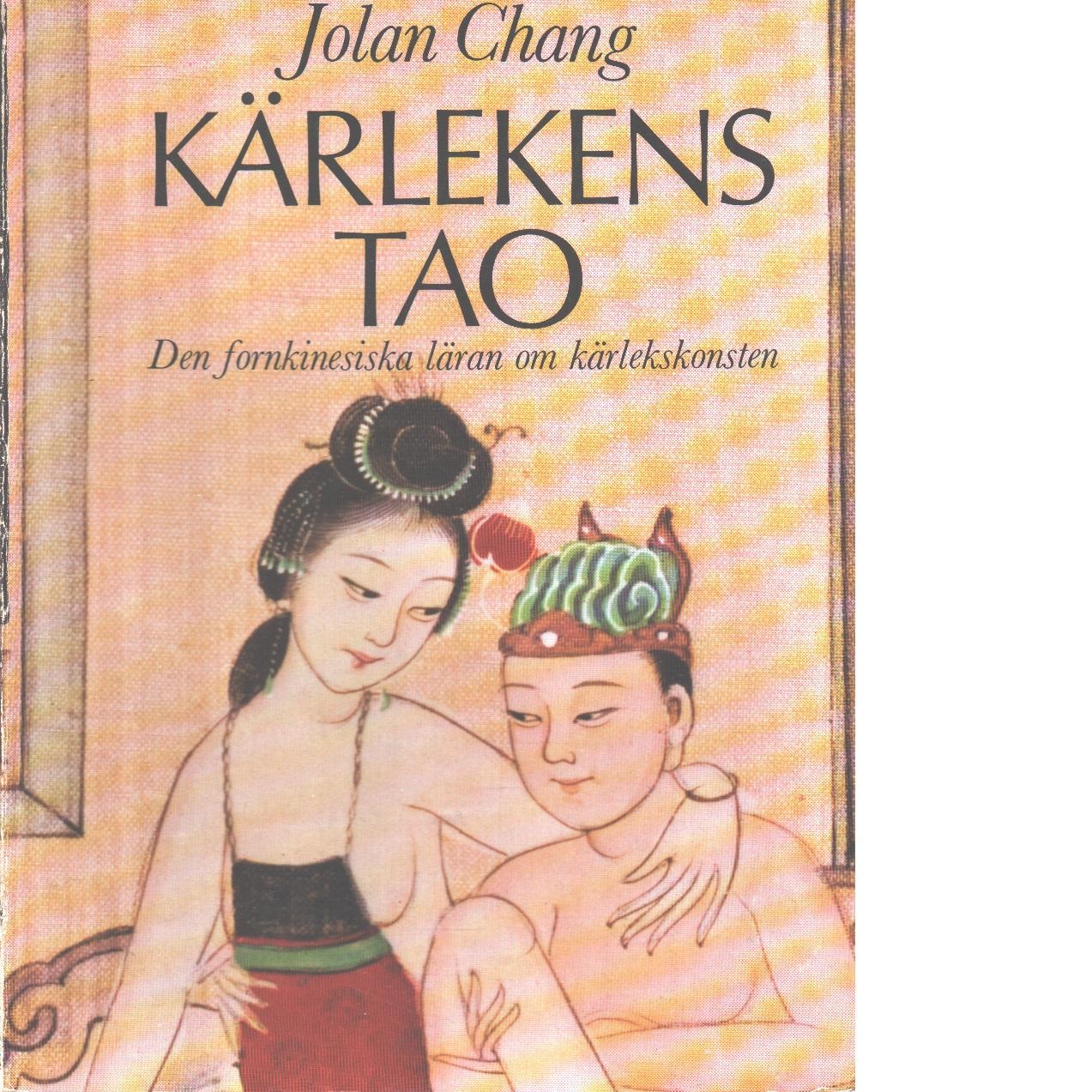 Kärlekens Tao : den fornkinesiska läran om kärlekskonsten - Chang, Jolan
