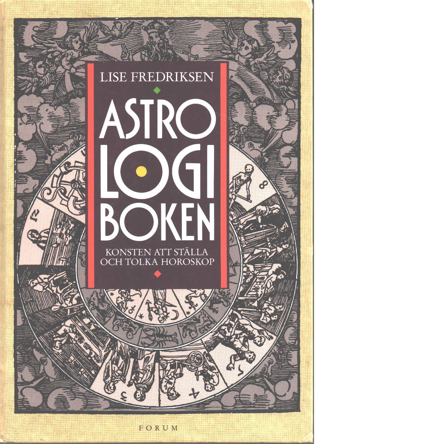 Astrologiboken : [konsten att ställa och tolka horoskop] - Fredriksen, Lise