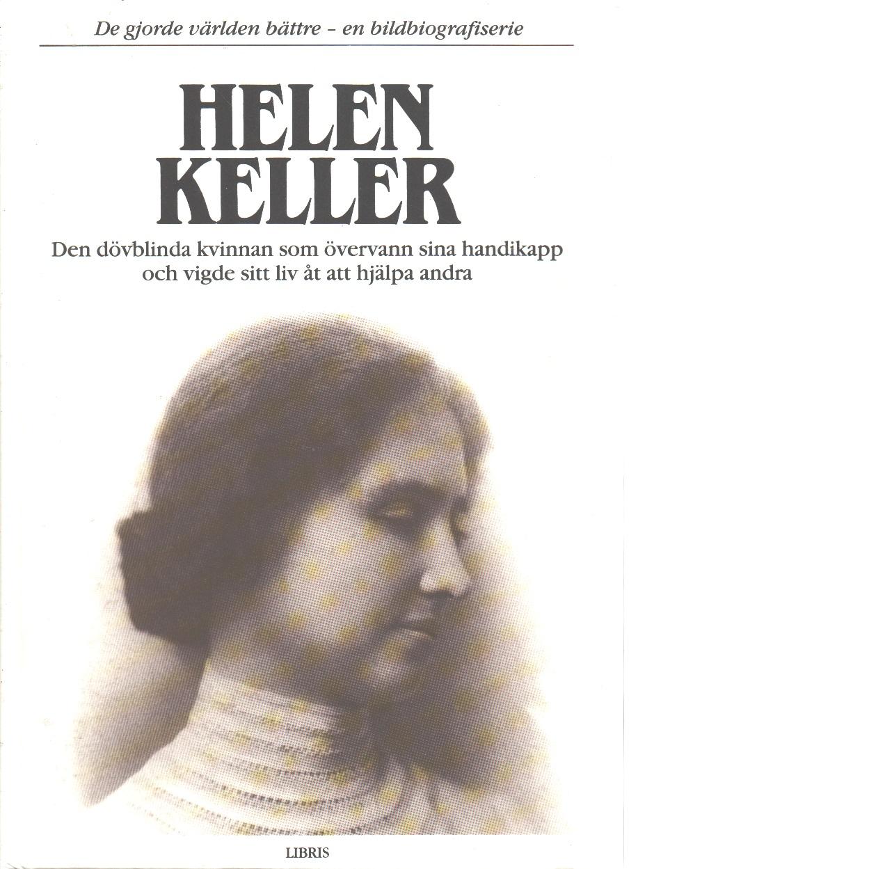 Helen Keller : den dövblinda kvinnan som övervann sina handikapp och vigde sitt liv åt att hjälpa andra - Macdonald, Fiona