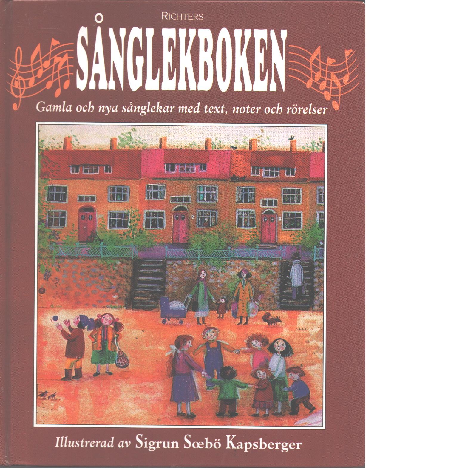 Sånglekboken [Musiktryck] [gamla och nya sånglekar med text, noter och rörelser - Red.