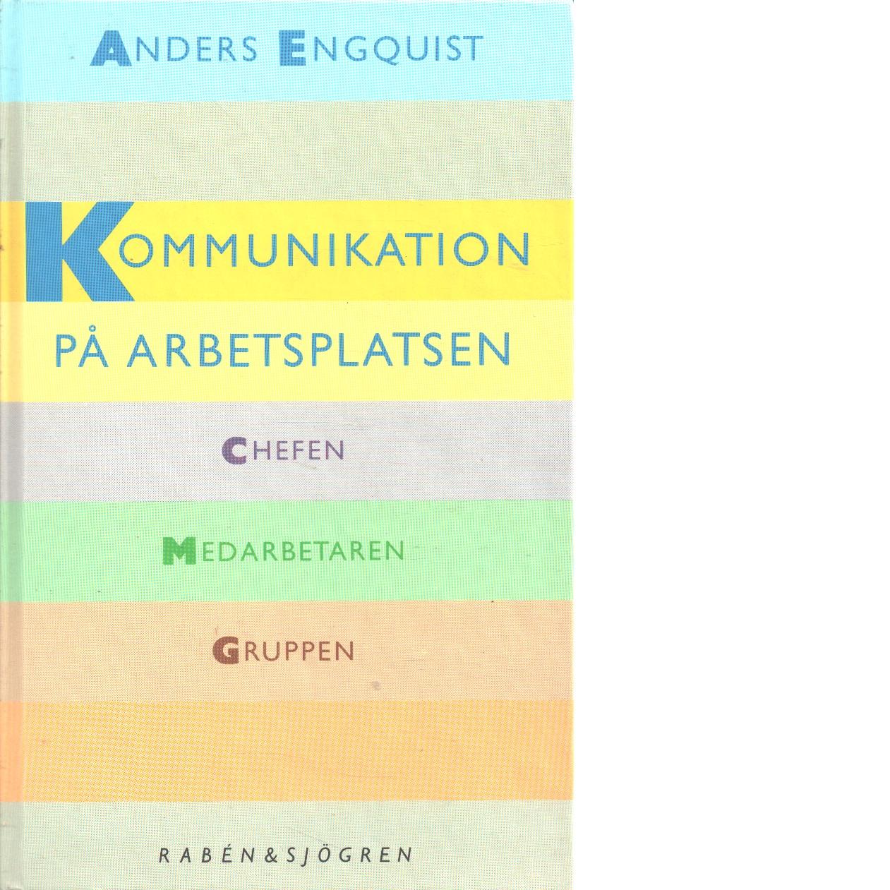 Kommunikation på arbetsplatsen : chefen, medarbetaren, gruppen - Engquist, Anders