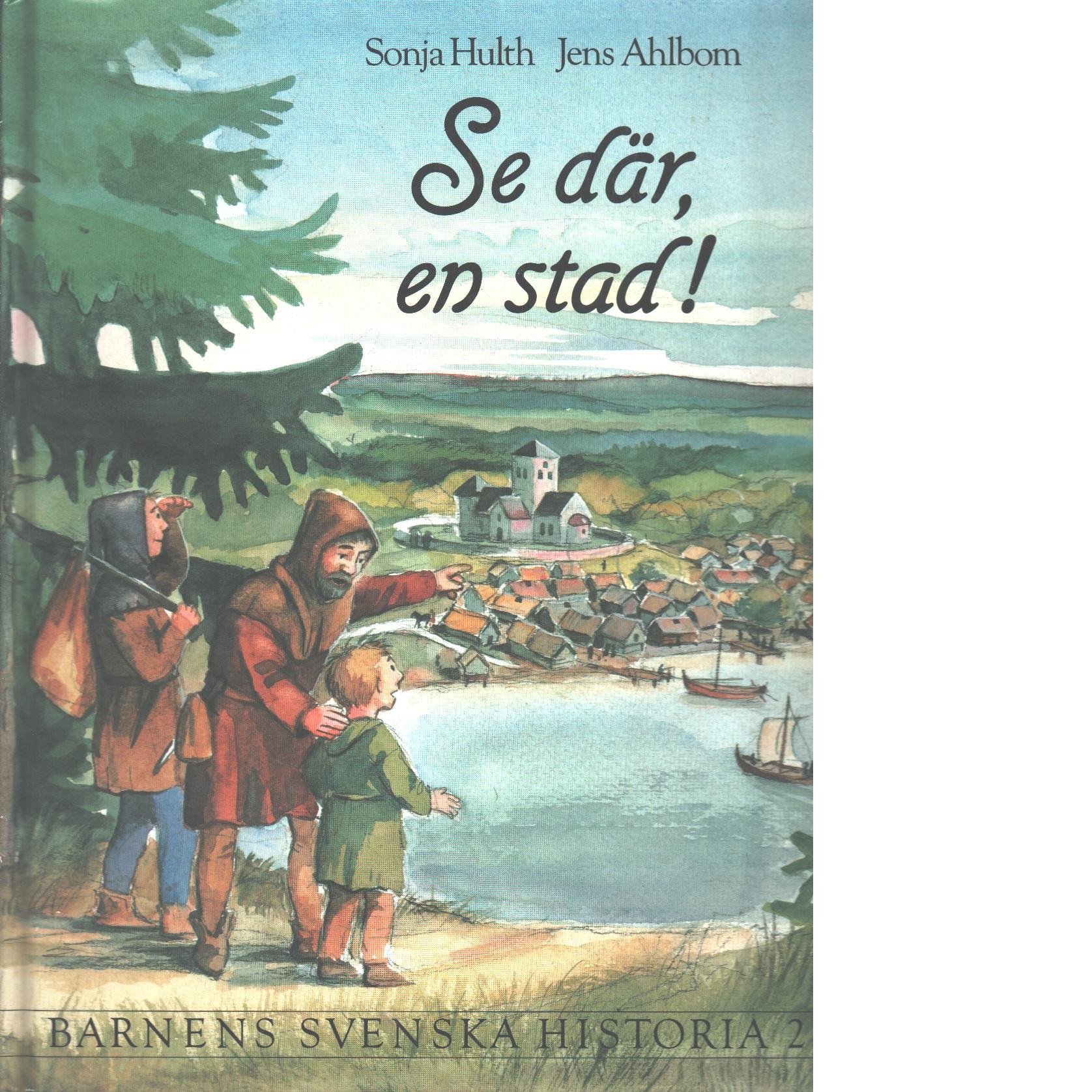 Barnens svenska historia 2 : Se där, en stad! - Hulth, Sonja