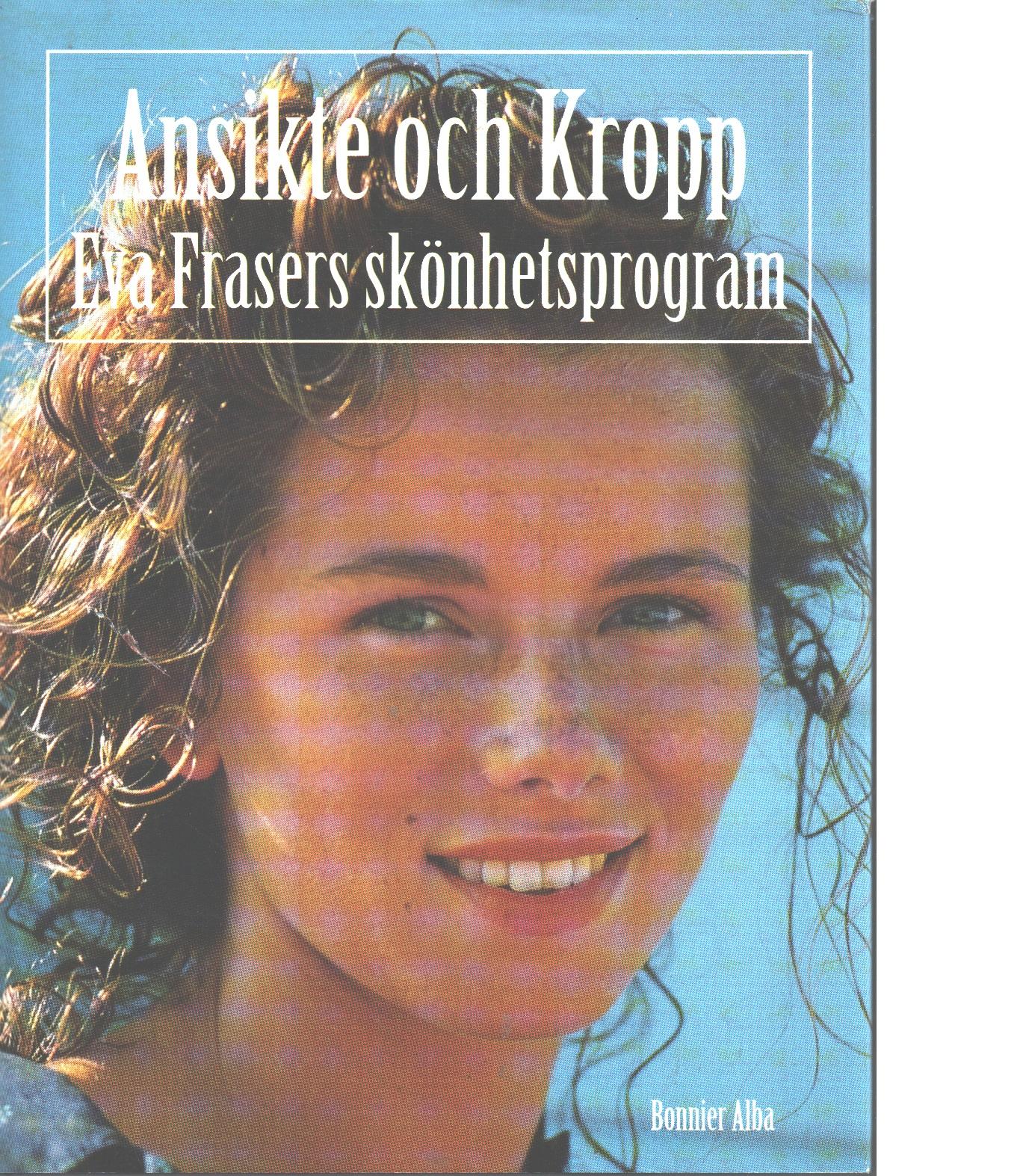 Ansikte och kropp : Eva Frasers skönhetsprogram - Fraser, Eva