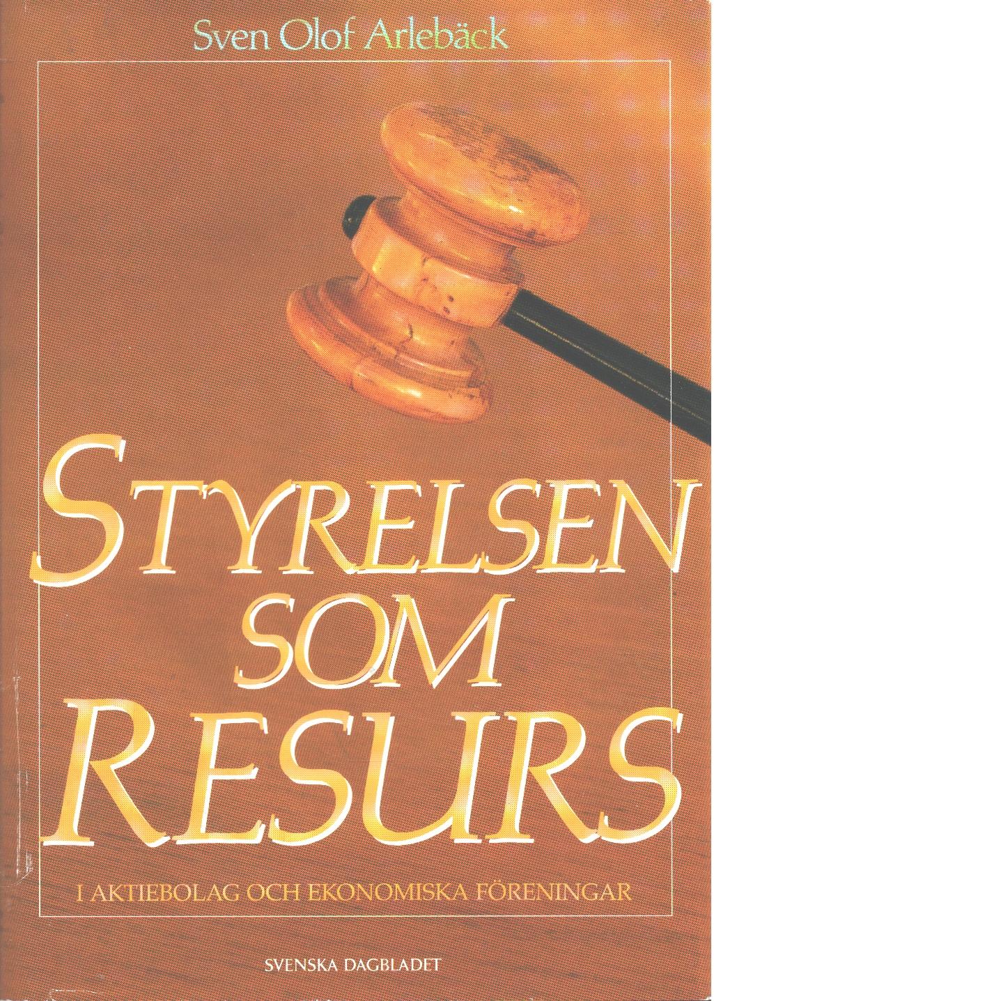 Styrelsen som resurs i aktiebolag och ekonomiska föreningar - Arlebäck, Sven Olof