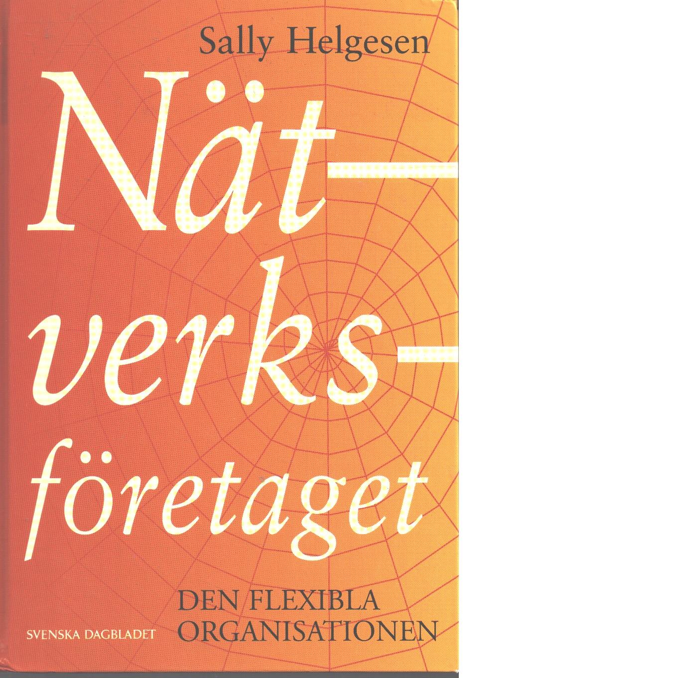 Nätverksföretaget : den flexibla organisationen - Helgesen, Sally