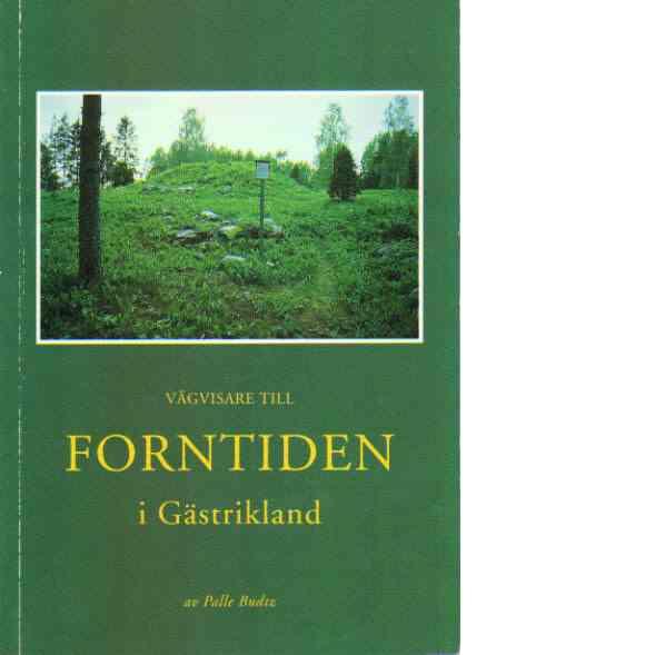 Vägvisare till forntiden i Gästrikland : ett 40-tal utflyktsmål - Budtz, Palle