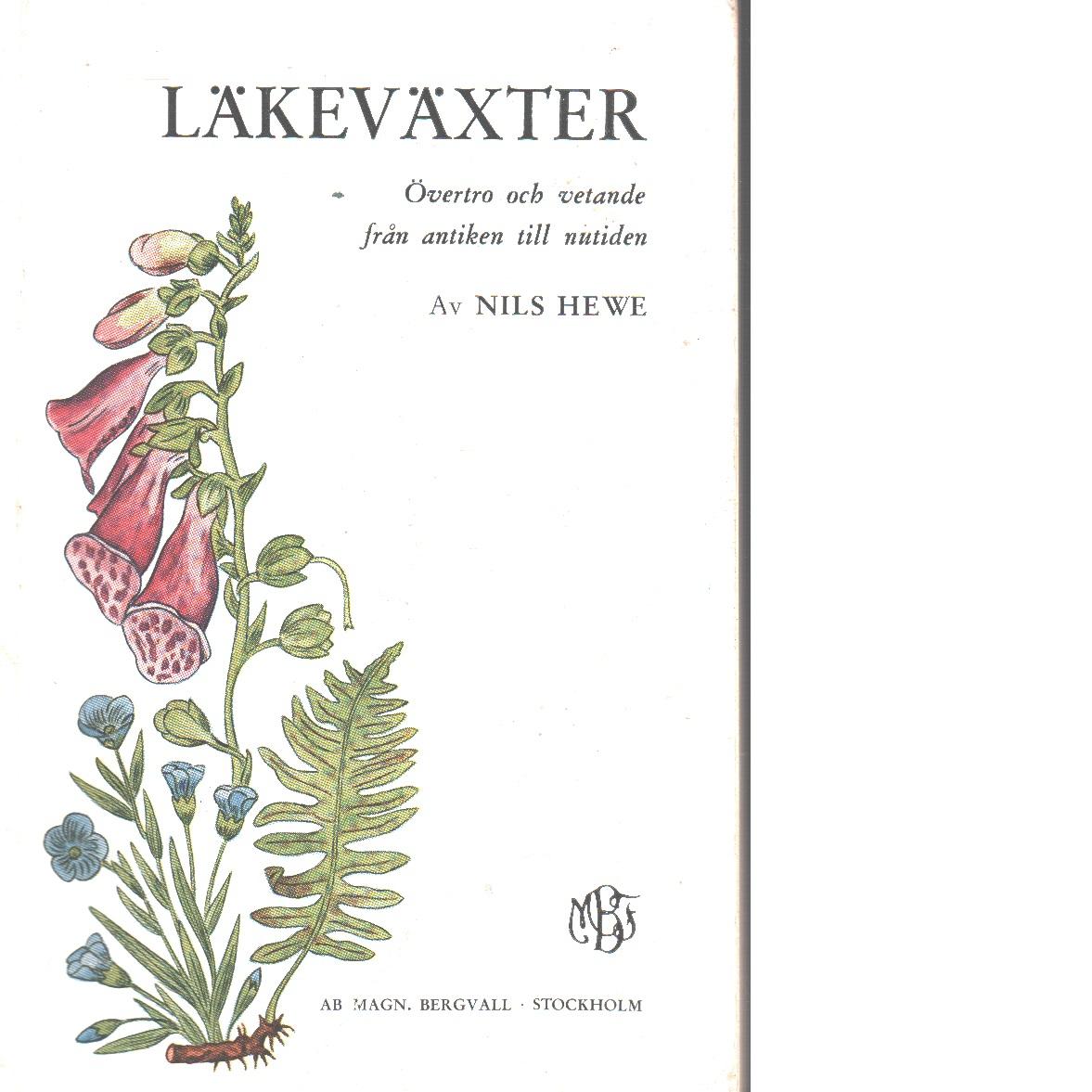Läkeväxter : övertro och vetande från antiken till nutiden - Hewe, Nils