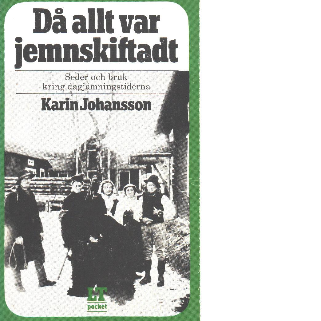 Då allt var jemnskiftadt - Johansson, Karin