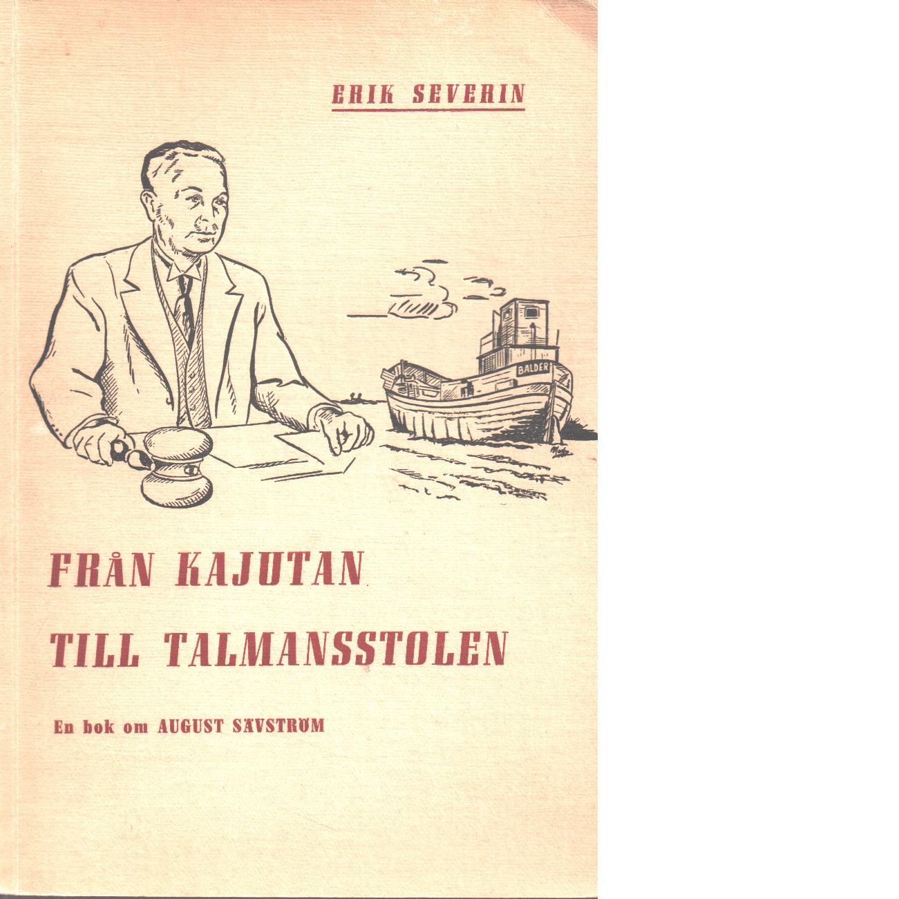 Från kajutan till talmansstolen : [en bok om august sävström] - Severin, Erik