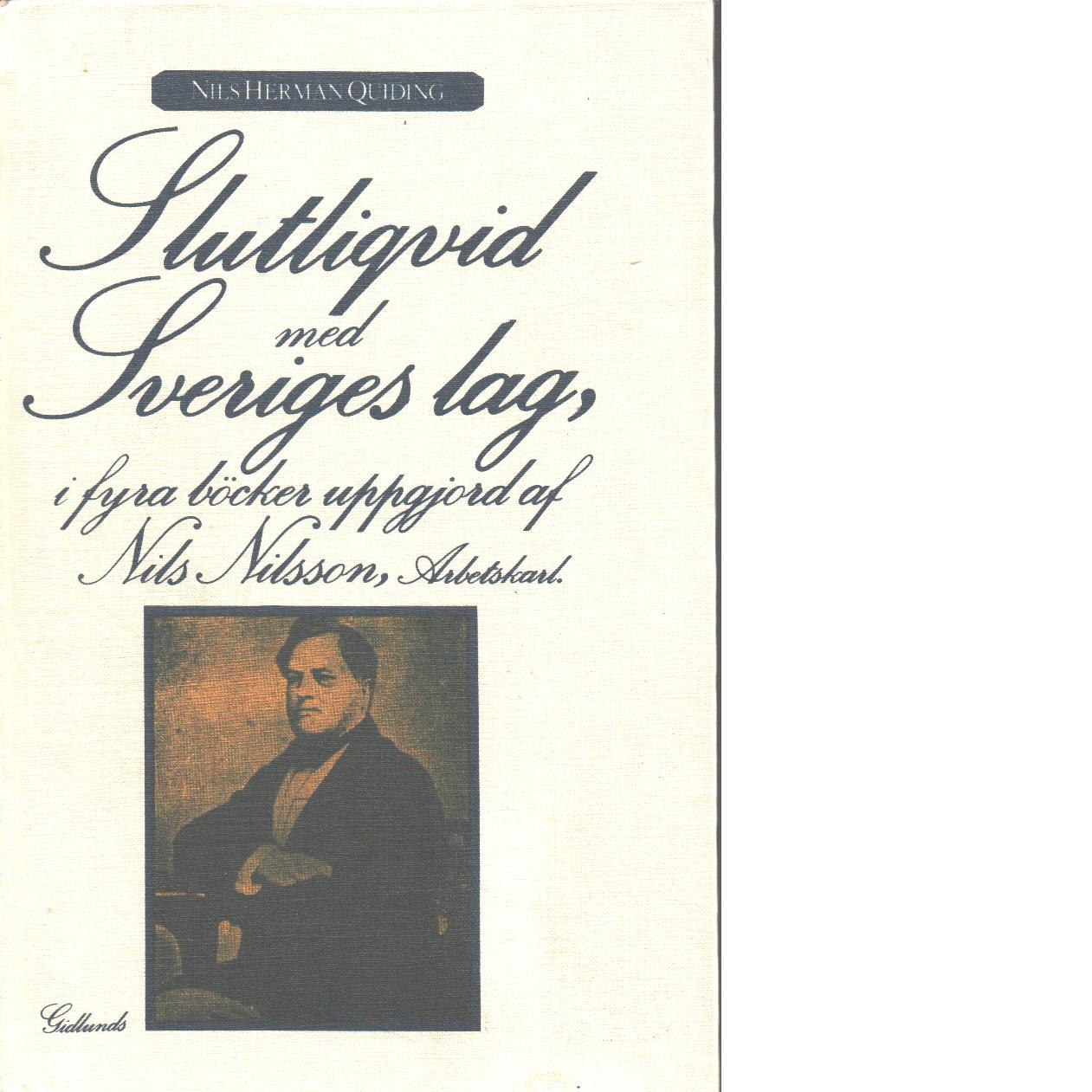 Slutliqvid med Sveriges lag / i fyra böcker uppgjord af Nils Nilsson, arbetskarl - Quiding, Nils Herman