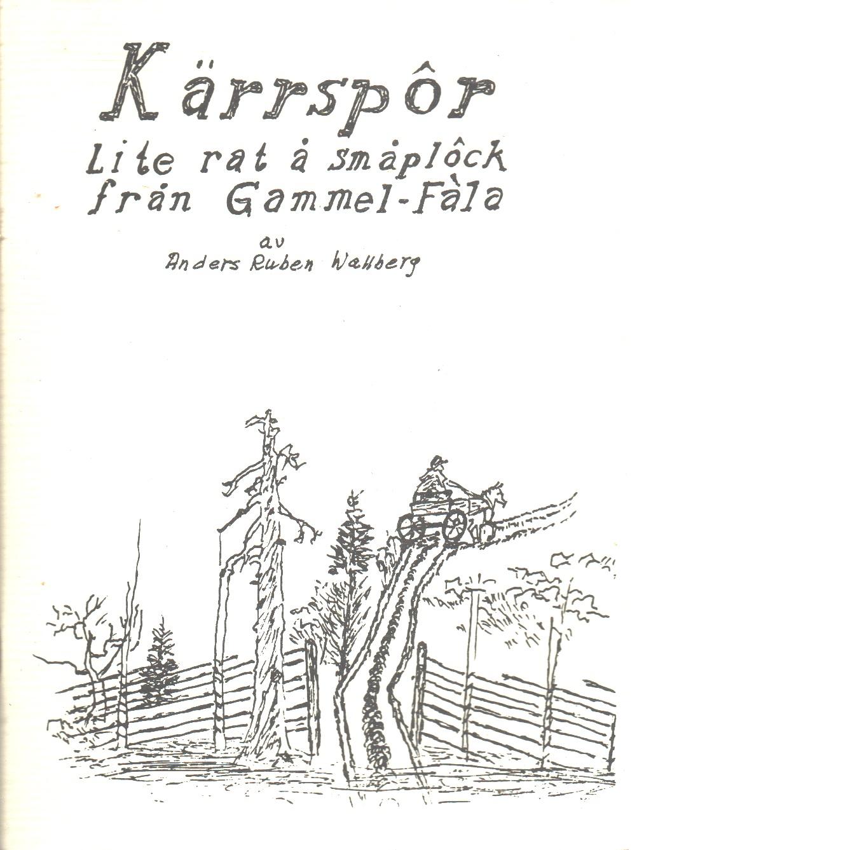 Kärrspôr : lite rat å småplôck från Gammel-Fàla - Wallberg, Anders Ruben