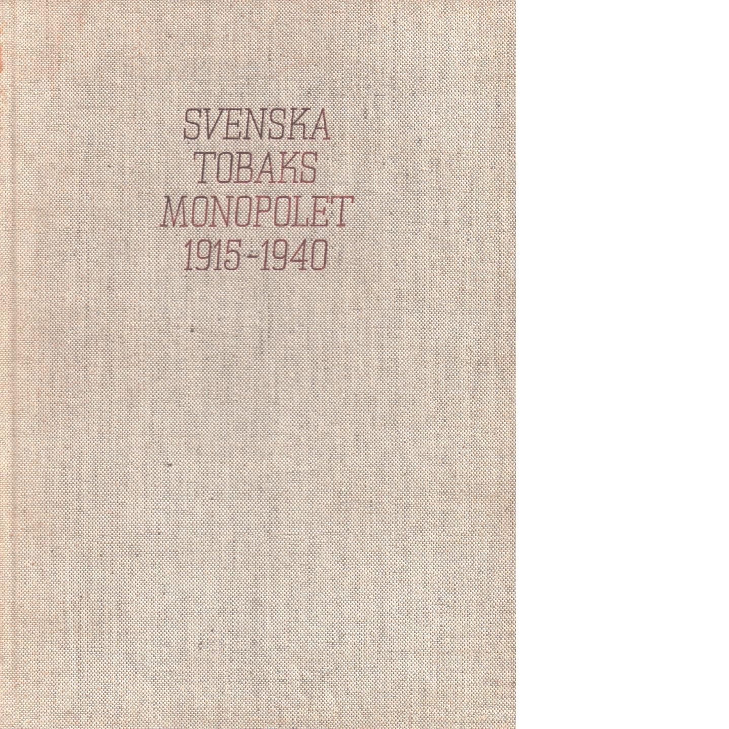 Svenska tobaksmonopolet utgiven med anledning av deras tjugofemåriga verksamhet den 1 juni 1940, 1915-1940. - Red.