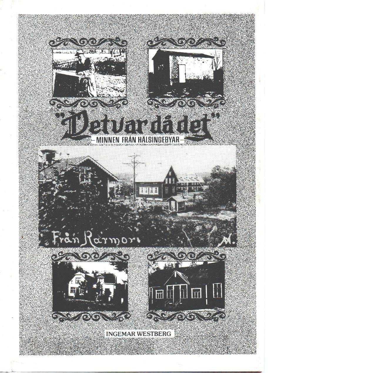 """""""Det var då det"""" : minnen från hälsingebyar. D. 1 - Westberg, Ingemar"""