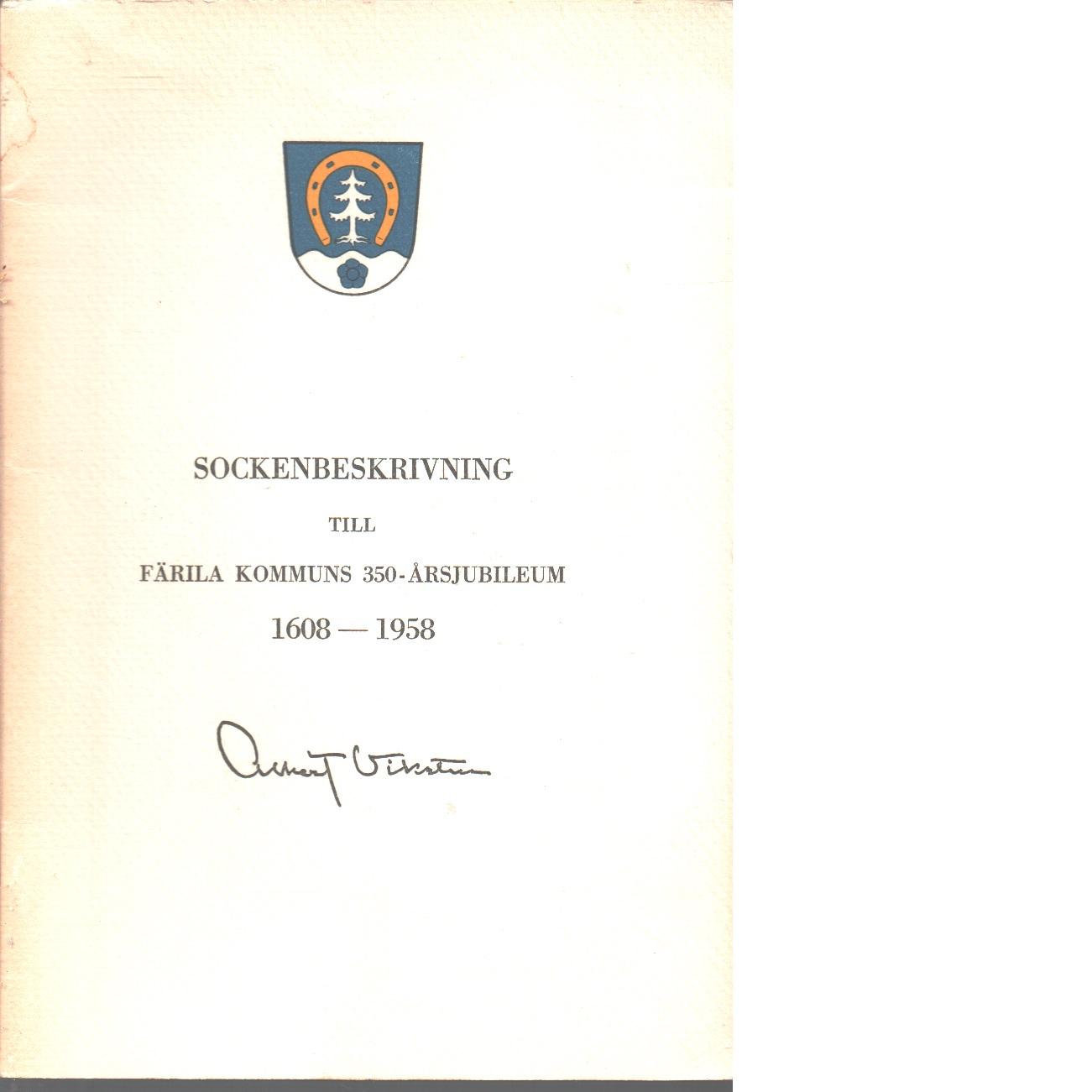 Sockenbeskrivning till Färila kommuns 350-årsjubileum 1608-1958. - Viksten, Albert