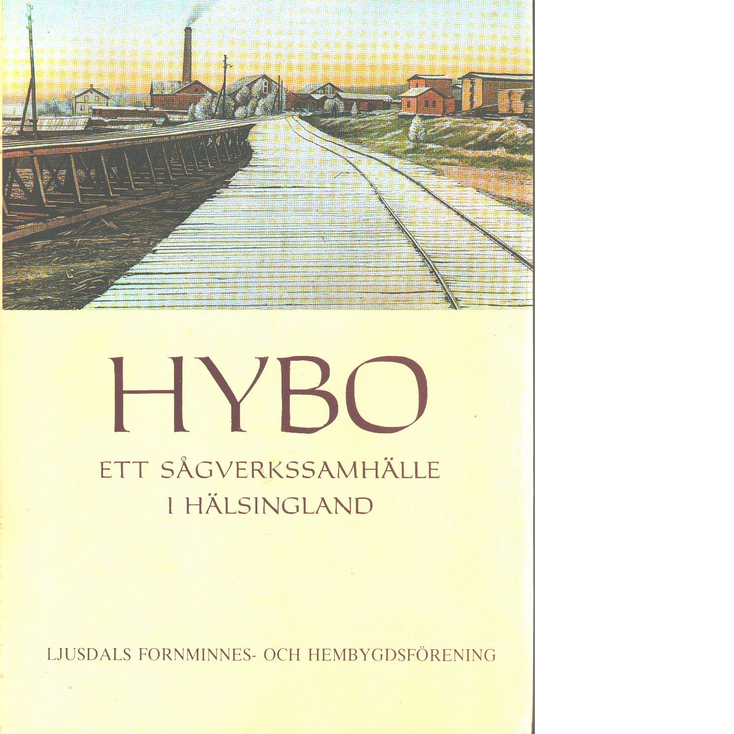 Hybo. [D. 1], Ett sågverkssamhälle i Hälsingland - Red. Ljungström, Hugo
